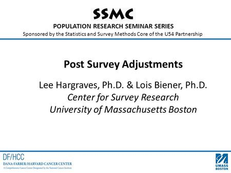 POPULATION RESEARCH SEMINAR SERIES Sponsored by the Statistics and Survey Methods Core of the U54 Partnership Post Survey Adjustments Lee Hargraves, Ph.D.