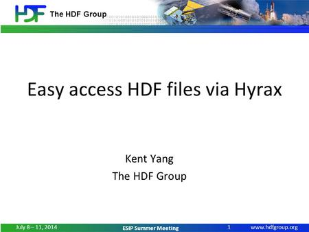 Www.hdfgroup.org The HDF Group ESIP Summer Meeting Easy access HDF files via Hyrax Kent Yang The HDF Group 1 July 8 – 11, 2014.