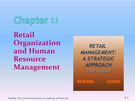 11-1 Retail Mgt. 11e (c) 2010 Pearson Education, Inc. publishing as Prentice Hall Retail Organization and Human Resource Management RETAIL MANAGEMENT: