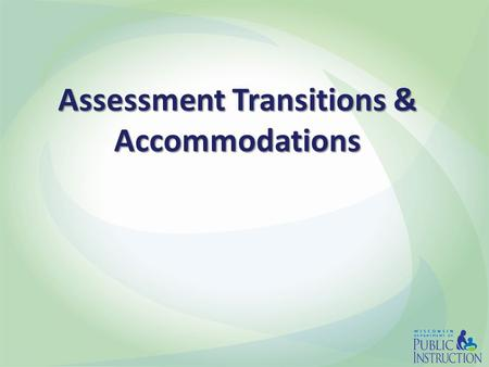 Assessment Transitions & Accommodations. Agenda Timeline for Assessments IEP Form I-7 Updates Understanding the Language Assessments: – WKCE/WAA-SwD –