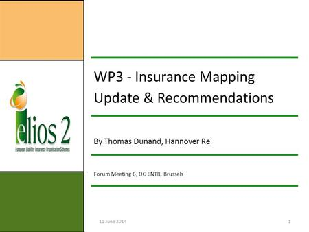 11 June 20141 WP3 - Insurance Mapping Update & Recommendations By Thomas Dunand, Hannover Re Forum Meeting 6, DG ENTR, Brussels.
