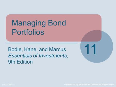 McGraw-Hill/Irwin Copyright © 2013 by The McGraw-Hill Companies, Inc. All rights reserved. Managing Bond Portfolios 11 Bodie, Kane, and Marcus Essentials.