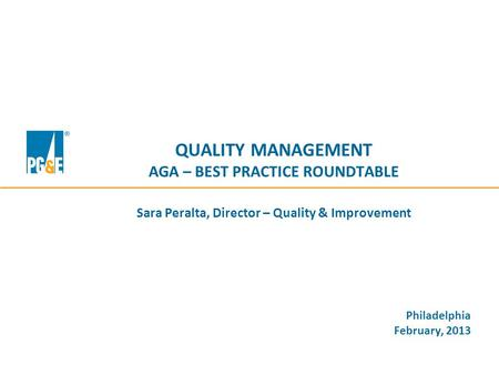 QUALITY MANAGEMENT AGA – BEST PRACTICE ROUNDTABLE Sara Peralta, Director – Quality & Improvement Philadelphia February, 2013.