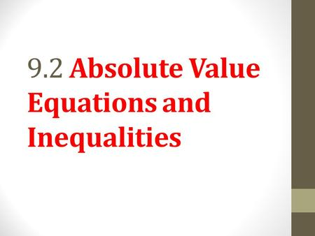 9.2 Absolute Value Equations and Inequalities. Use the distance definition of absolute value. Objective 1 Slide 9.2- 2.