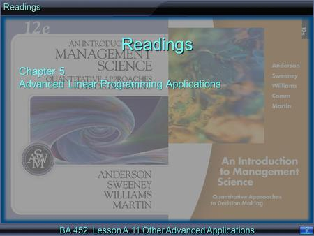 BA 452 Lesson A.11 Other Advanced Applications 1 1ReadingsReadings Chapter 5 Advanced Linear Programming Applications.