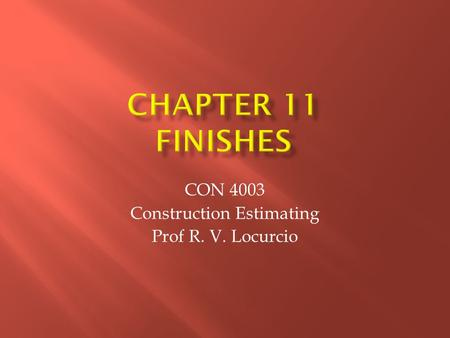 CON 4003 Construction Estimating Prof R. V. Locurcio.