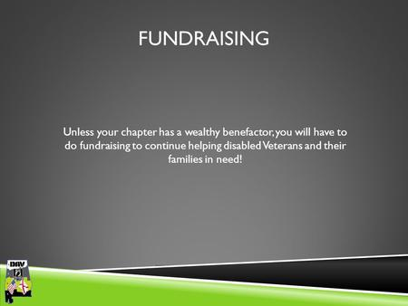 Department of Alabama FUNDRAISING Unless your chapter has a wealthy benefactor, you will have to do fundraising to continue helping disabled Veterans and.