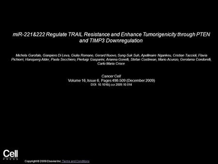 MiR-221&222 Regulate TRAIL Resistance and Enhance Tumorigenicity through PTEN and TIMP3 Downregulation Michela Garofalo, Gianpiero Di Leva, Giulia Romano,