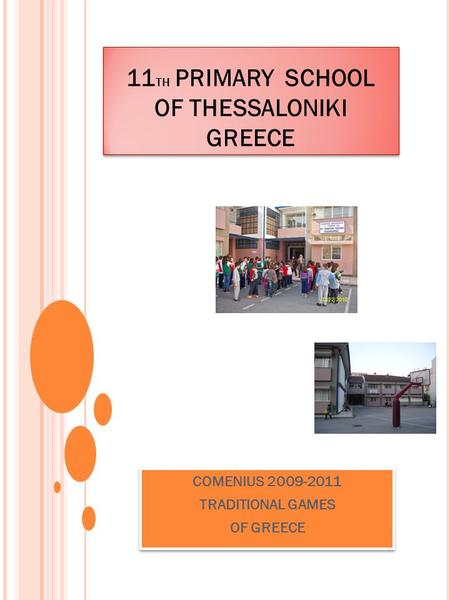 11 TH PRIMARY SCHOOL OF THESSALONIKI GREECE COMENIUS 2009-2011 TRADITIONAL GAMES OF GREECE COMENIUS 2009-2011 TRADITIONAL GAMES OF GREECE.
