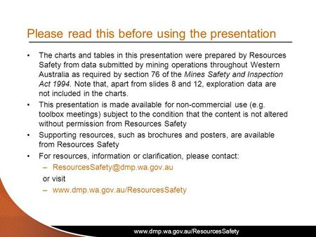 Www.dmp.wa.gov.au/ResourcesSafety The charts and tables in this presentation were prepared by Resources Safety from data submitted by mining operations.