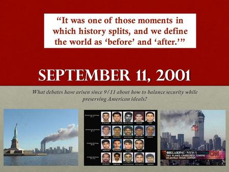"""It was one of those moments in which history splits, and we define the world as 'before' and 'after.'"" September 11, 2001 What debates have arisen since."