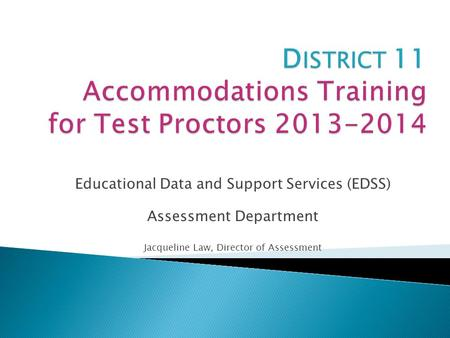 Educational Data and Support Services (EDSS) Assessment Department Jacqueline Law, Director of Assessment.