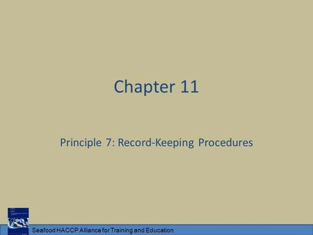 Seafood HACCP Alliance for Training and Education Chapter 11 Principle 7: Record-Keeping Procedures.