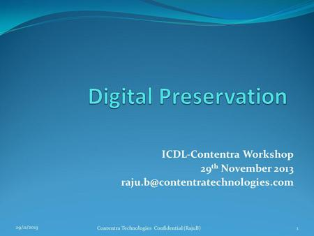 ICDL-Contentra Workshop 29 th November 2013 29/11/2013 Contentra Technologies Confidential (RajuB)1.