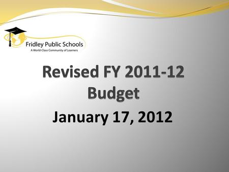 January 17, 2012. General Fund Revenue Assumptions Enrollment of 2,927 (up 58 adm's from 2010-11) $50/adm increase in gen ed formula allowance Increase.