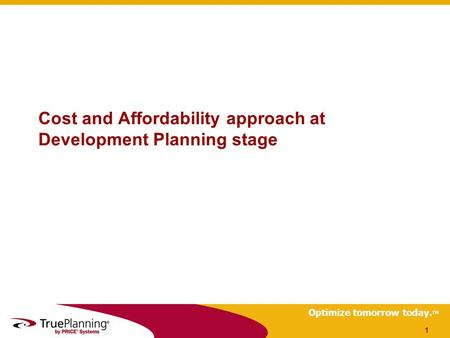 Optimize tomorrow today. TM Cost and Affordability approach at Development Planning stage 1.