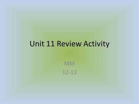 Unit 11 Review Activity MM 12-13.
