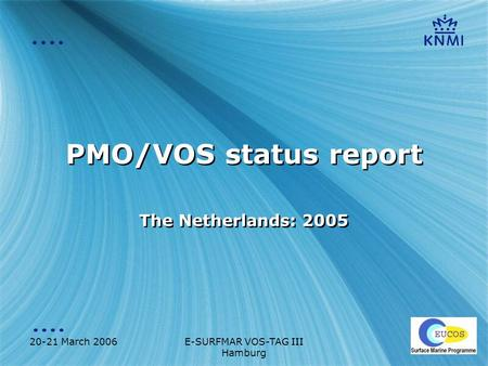 20-21 March 2006E-SURFMAR VOS-TAG III Hamburg PMO/VOS status report The Netherlands: 2005.