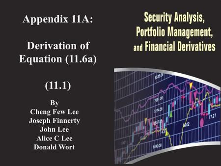 Appendix 11A: Derivation of Equation (11.6a) (11.1) By Cheng Few Lee Joseph Finnerty John Lee Alice C Lee Donald Wort.