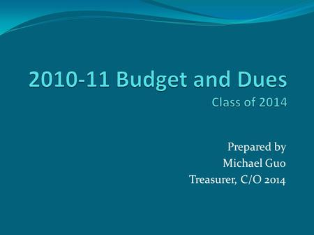 Prepared by Michael Guo Treasurer, C/O 2014. Why We Need Dues…. Graduation is expensive $ Guest speaker $10-15k $ Family banquet $5-8k $ Pre-graduation.