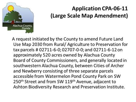 Application CPA-06-11 (Large Scale Map Amendment) A request initiated by the County to amend Future Land Use Map 2030 from Rural/ Agriculture to Preservation.