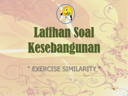 "Latihan Soal Kesebangunan "" EXERCISE SIMILARITY ""."