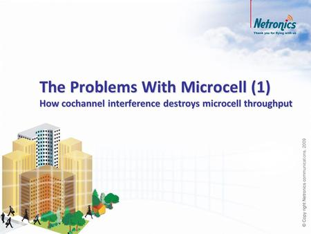 The Problems With Microcell (1) How cochannel interference destroys microcell throughput.