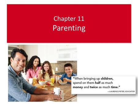 Chapter 11 Parenting. Roles Involved in Parenting Parenting involves: Caregiving—providing physical care – Boomerang generation: young adults who have.
