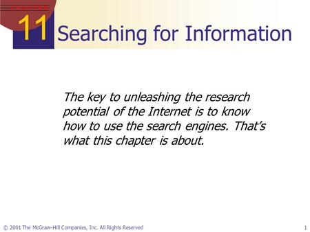 11 C H A P T E R © 2001 The McGraw-Hill Companies, Inc. All Rights Reserved1 Searching for Information The key to unleashing the research potential of.