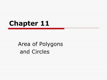Chapter 11 Area of Polygons and Circles. Angle Measures in Polygons 11.1 California State Standards 12: find and use side and angle measures of polygons.