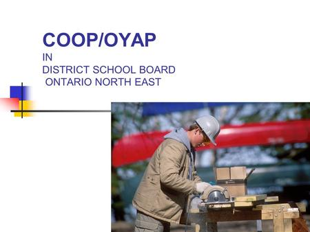 COOP/OYAP IN DISTRICT SCHOOL BOARD ONTARIO NORTH EAST 2004/05.