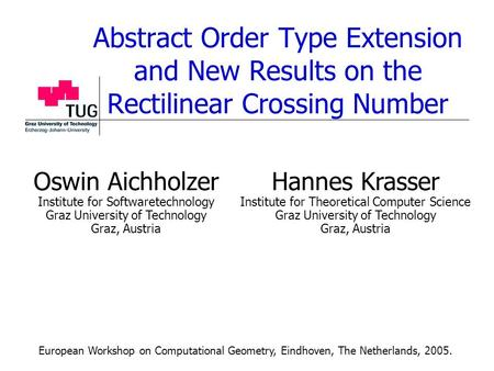 Abstract Order Type Extension and New Results on the Rectilinear Crossing Number Oswin Aichholzer Institute for Softwaretechnology Graz University of Technology.