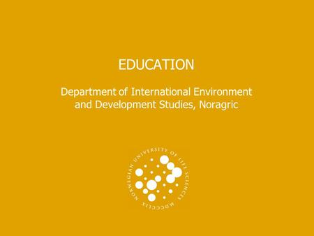 EDUCATION Department of International Environment and Development <strong>Studies</strong>, Noragric.