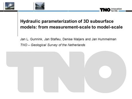 Hydraulic parameterization of 3D subsurface models: from measurement-scale to model-scale Jan L. Gunnink, Jan Stafleu, Denise Maljers and Jan Hummelman.