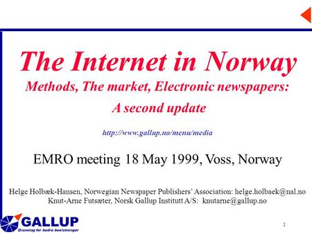 GALLUP Grunnlag for bedre beslutninger 1 The Internet in Norway Methods, The market, Electronic newspapers: A second update