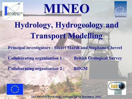 2nd MINEO Workshop - Orléans, 11-13 December 2002 MINEO Hydrology, Hydrogeology and Transport Modelling Principal investigators : Stuart Marsh and Stephane.