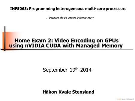 Home Exam 2: Video Encoding on GPUs using nVIDIA CUDA with Managed Memory Home Exam 2: Video Encoding on GPUs using nVIDIA CUDA with Managed Memory September.