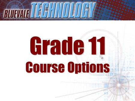 Grade 11 Course Options. Students entering Grade 11 have a number of exciting options to choose from in Technology These include: –Applied Journalism.