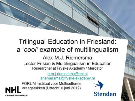 Trilingual Education in Friesland: a 'cool' example of multilingualism Alex M.J. Riemersma Lector Frisian & Multilingualism in Education Researcher at.