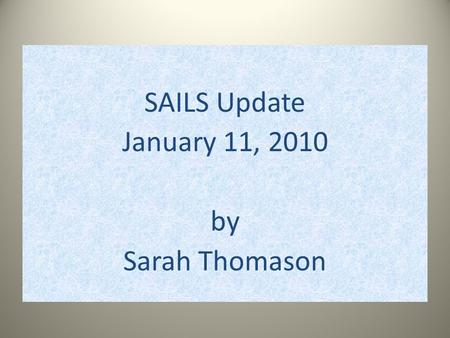 SAILS Update January 11, 2010 by Sarah Thomason. www.roanestate.edu/qep.