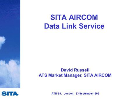 ATN '99, London, 23 September 1999 David Russell ATS Market Manager, SITA AIRCOM SITA AIRCOM Data Link Service.