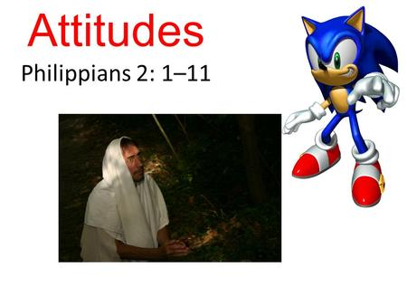 Attitudes Philippians 2: 1–11. My Attitude Your Attitude My BehaviourYour Behaviour.