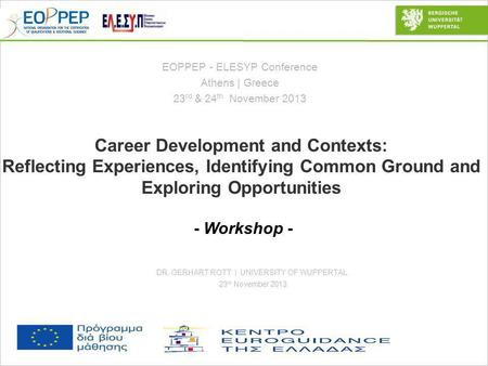 © G. Rott Page 1 Career Development and Contexts: Reflecting Experiences, Identifying Common Ground and Exploring Opportunities - Workshop - EOPPEP - ELESYP.