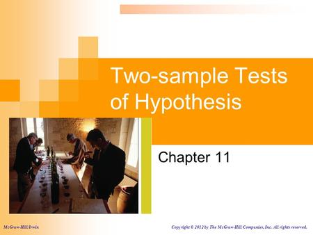 Two-sample Tests of Hypothesis Chapter 11 McGraw-Hill/Irwin Copyright © 2012 by The McGraw-Hill Companies, Inc. All rights reserved.