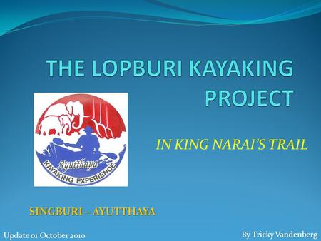IN KING NARAI'S TRAIL SINGBURI – AYUTTHAYA By Tricky Vandenberg Update 01 October 2010.