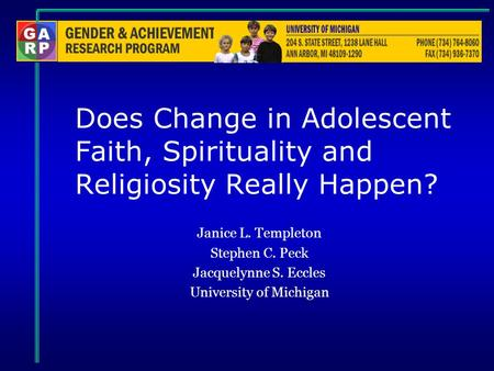 Does Change in Adolescent Faith, Spirituality and Religiosity Really Happen? Janice L. Templeton Stephen C. Peck Jacquelynne S. Eccles University of Michigan.