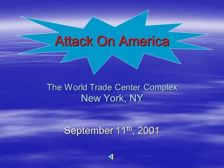 Attack On America The World Trade Center Complex New York, NY September 11 th, 2001.