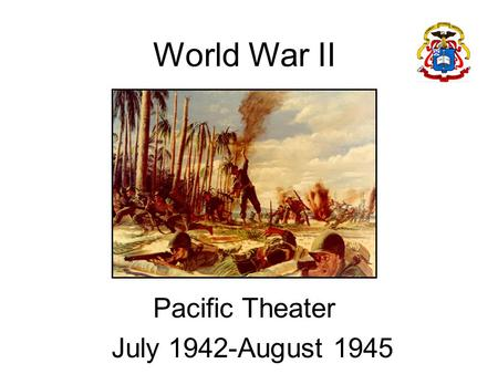 World War II Pacific Theater July 1942-August 1945.