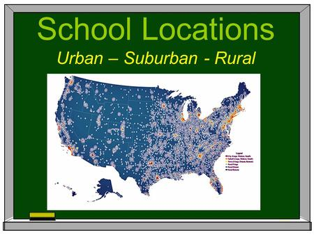 School Locations Urban – Suburban - Rural. URBANRURALSUBURB % Kids30%21%35% Small School1%10%1% Poverty47%35%28% White35%78%62% Private School15%7%13%