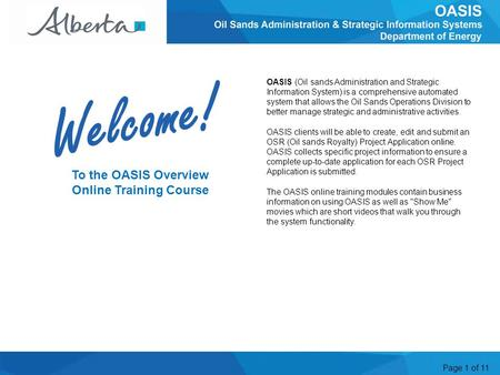 Page 1 of 11 To the OASIS Overview Online Training Course OASIS (Oil sands Administration and Strategic Information System) is a comprehensive automated.